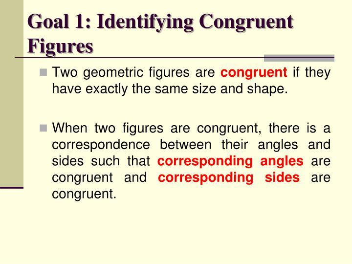 Goal 1: Identifying Congruent Figures