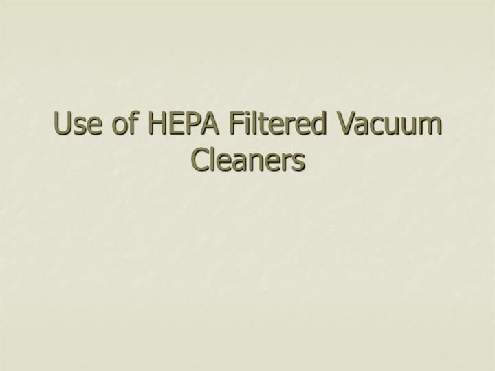 Use of HEPA Filtered Vacuum Cleaners