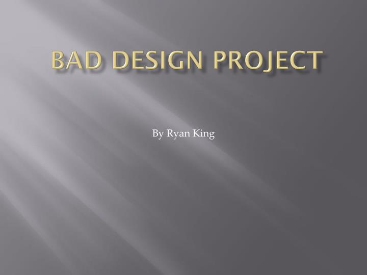 Bad Design Project