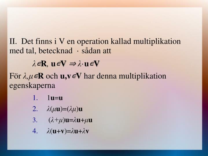 Det finns i V en operation kallad multiplikation med tal, betecknad  · sådan att