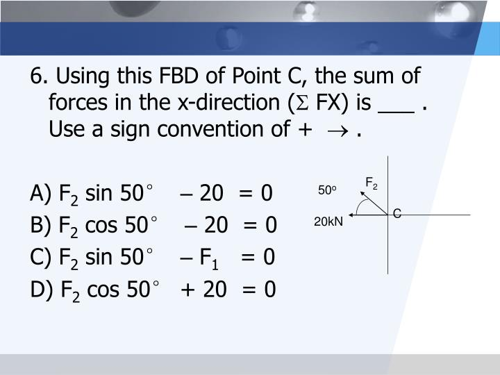 6. Using this FBD of Point C, the sum of forces in the x-direction (