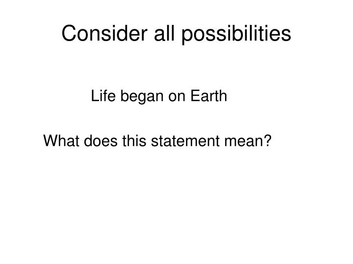 Consider all possibilities
