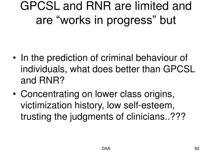 """GPCSL and RNR are limited and are """"works in progress"""" but"""