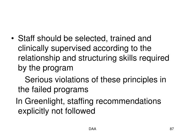 Staff should be selected, trained and clinically supervised according to the relationship and structuring skills required by the program