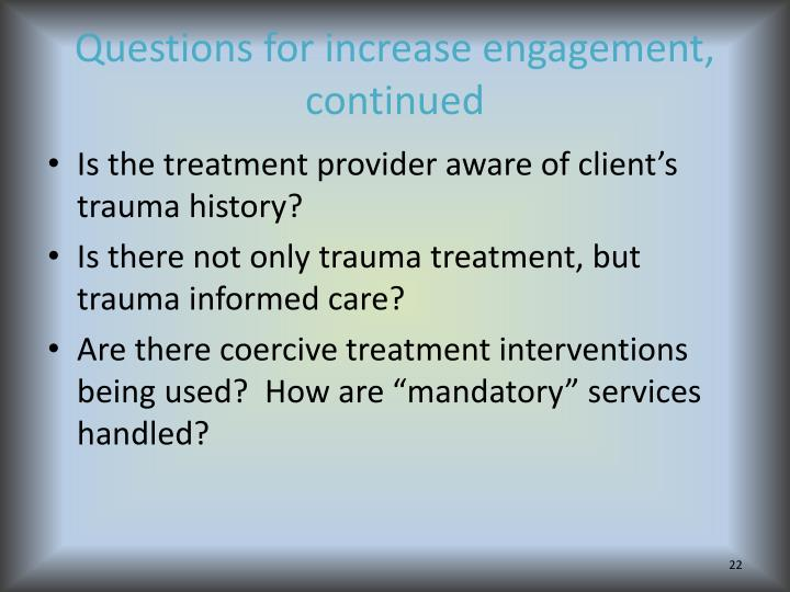 Questions for increase engagement, continued