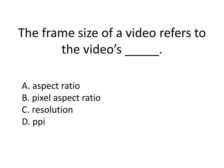 The frame size of a video refers to the video's _____.