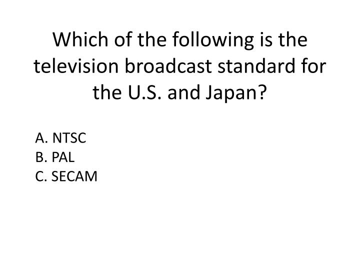 Which of the following is the television broadcast standard for the u s and japan