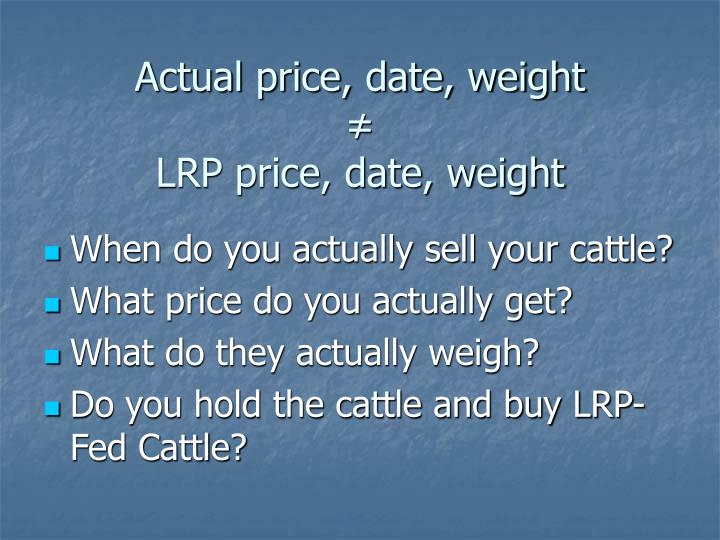 Actual price, date, weight