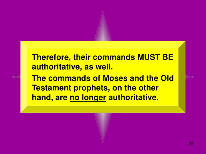 Therefore, their commands MUST BE authoritative, as well.
