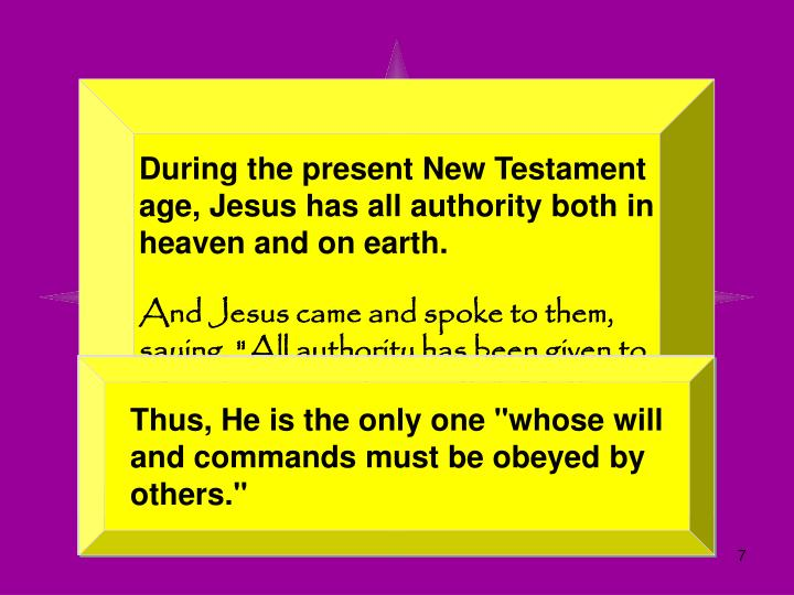 During the present New Testament age, Jesus has all authority both in heaven and on earth.