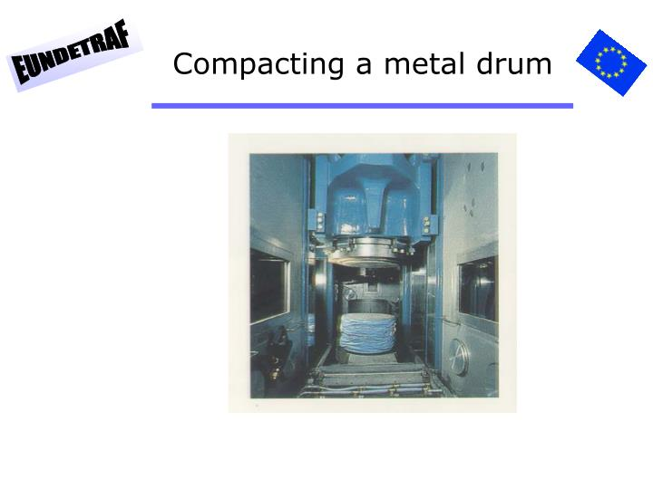 Compacting a metal drum