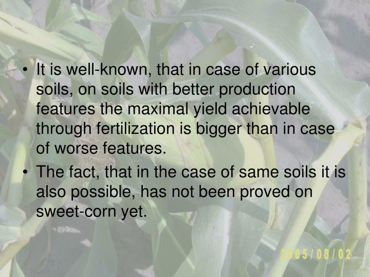 It is well-known, that in case of various soils, on soils with better production features the maximal yield achievable through fertilization is bigger than in case of worse features.