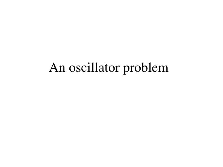 An oscillator problem