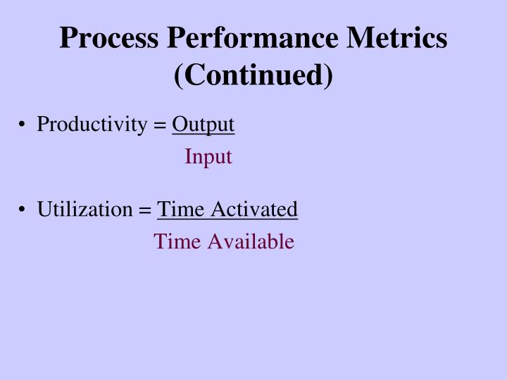 Process Performance Metrics (Continued)