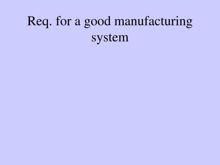 Req. for a good manufacturing