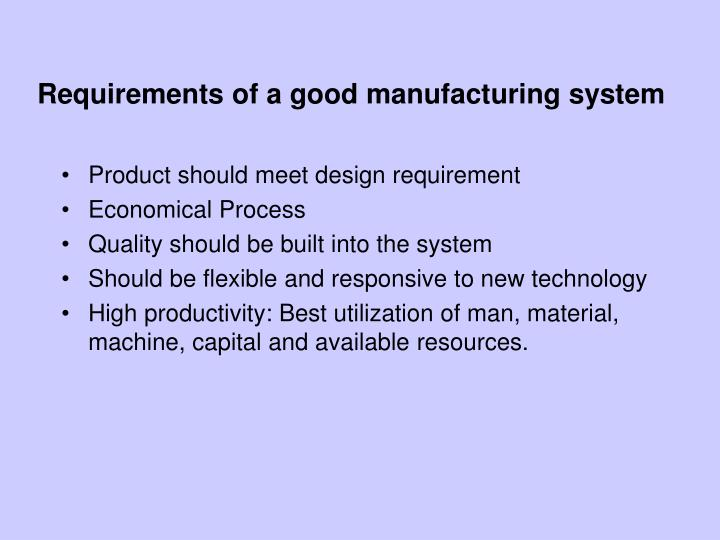 Requirements of a good manufacturing system