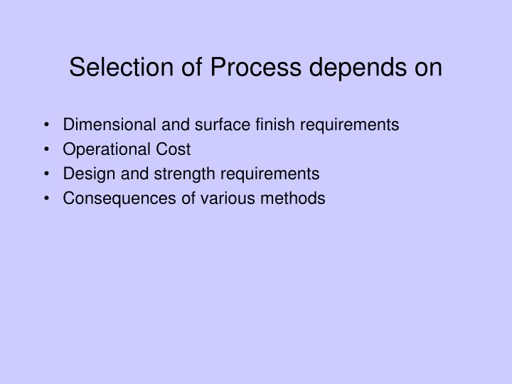 Selection of Process depends on