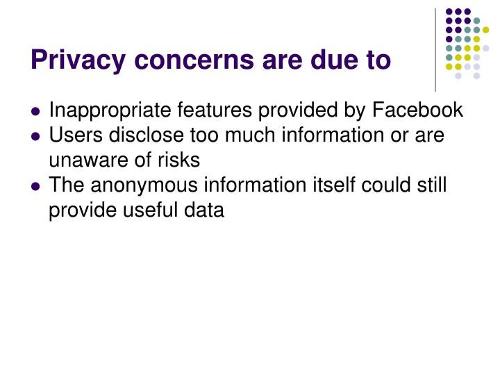 Privacy concerns are due to