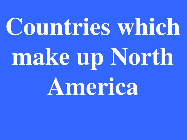 Countries which make up North America