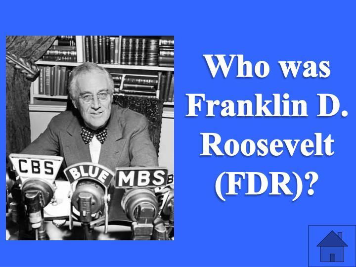 Who was Franklin D. Roosevelt (FDR)?