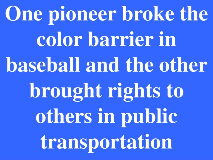 One pioneer broke the color barrier in baseball and the other brought rights to others in public transportation