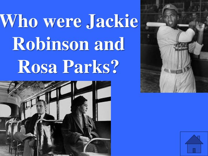 Who were Jackie Robinson and Rosa Parks?