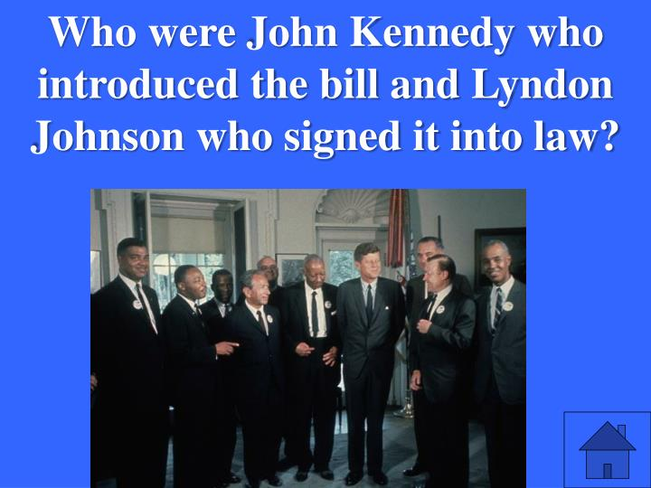 Who were John Kennedy who introduced the bill and Lyndon Johnson who signed it into law?