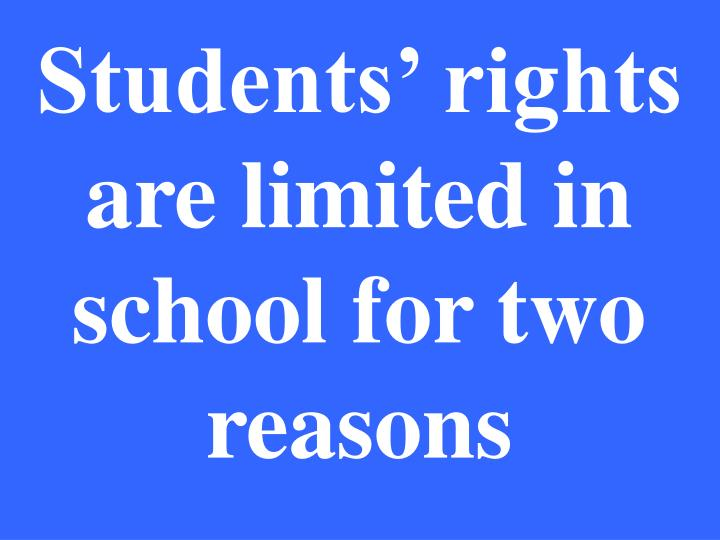 Students' rights are limited in school for two reasons
