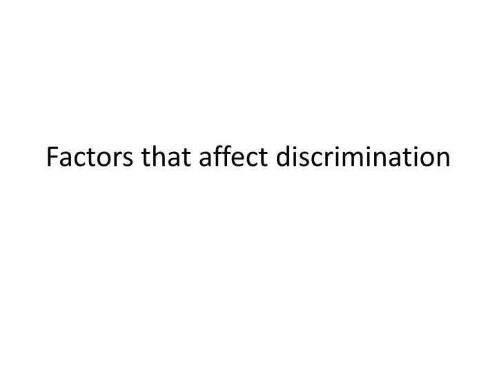 Factors that affect discrimination