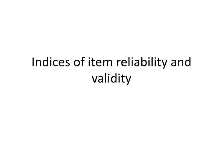 Indices of item reliability and validity