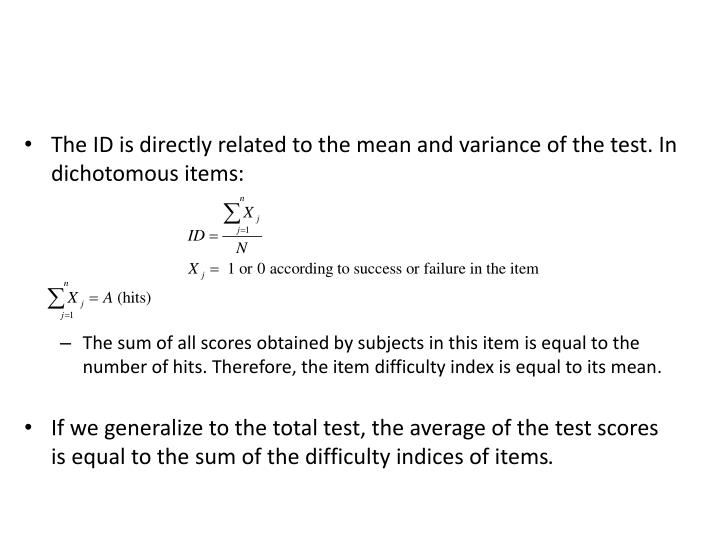 The ID is directly related to the mean and variance of the test. In dichotomous items