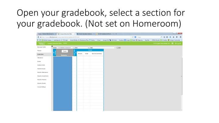 Open your gradebook, select a section for your gradebook. (Not set on Homeroom)