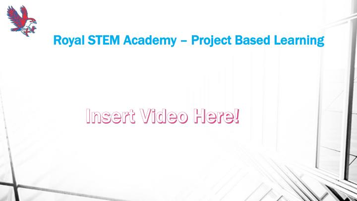 Royal STEM Academy – Project Based Learning