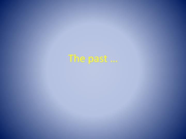 The past …