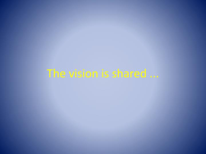 The vision is shared ...