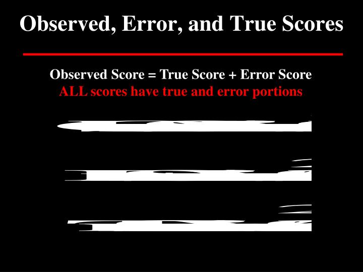 Observed, Error, and True Scores