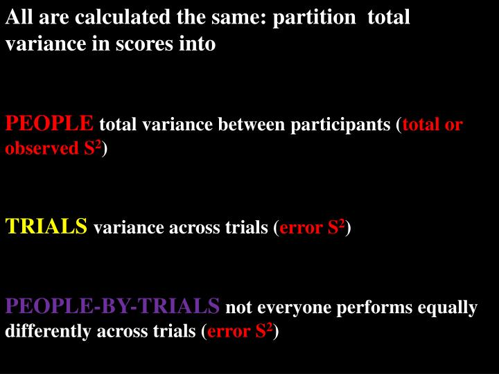 All are calculated the same: partition  total variance in scores into