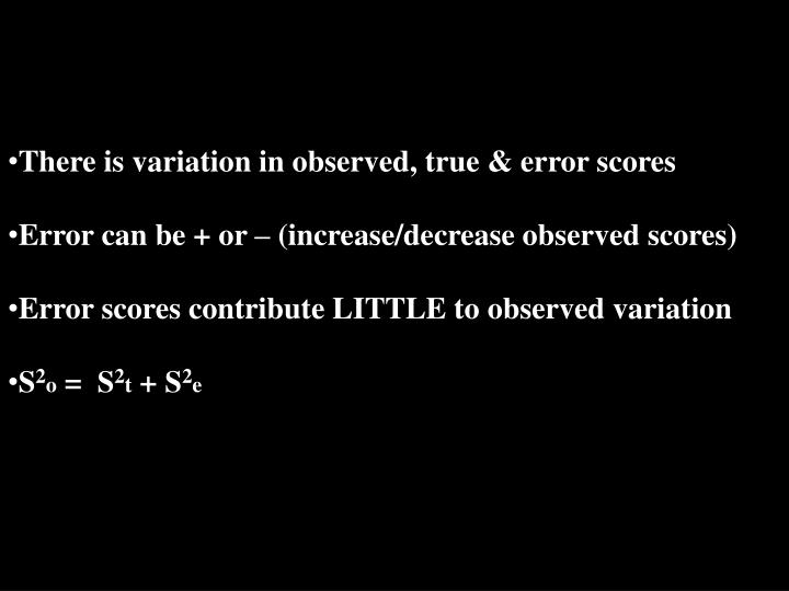 There is variation in observed, true & error scores