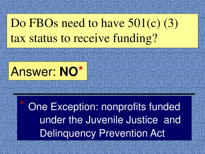 Do FBOs need to have 501(c) (3) tax status to receive funding?