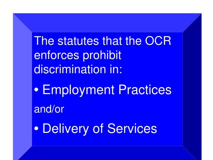 The statutes that the OCR enforces prohibit discrimination