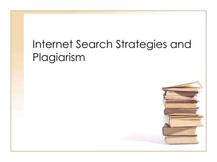 Internet Search Strategies and Plagiarism