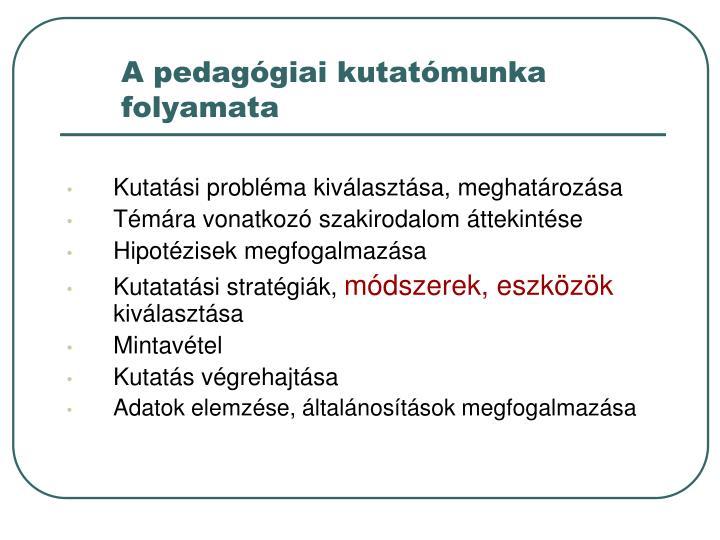 A pedagógiai kutatómunka folyamata