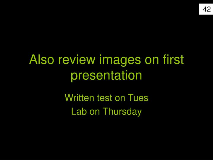 Also review images on first presentation