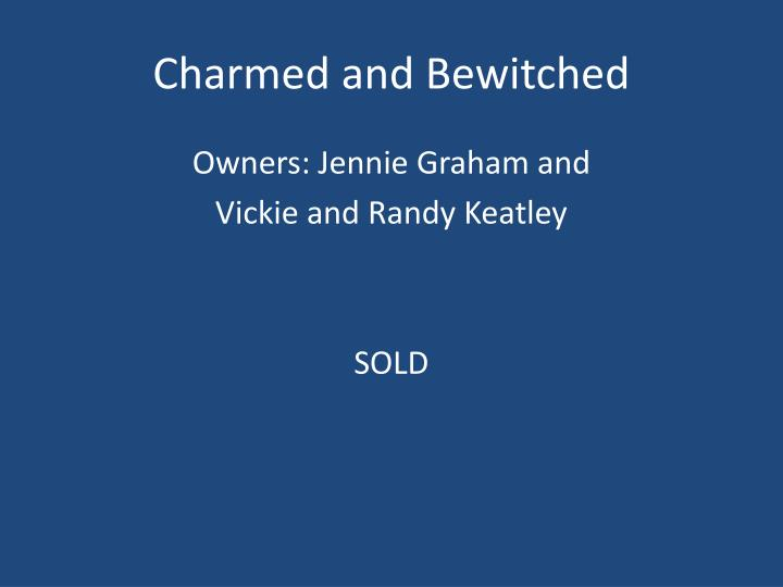 Charmed and Bewitched