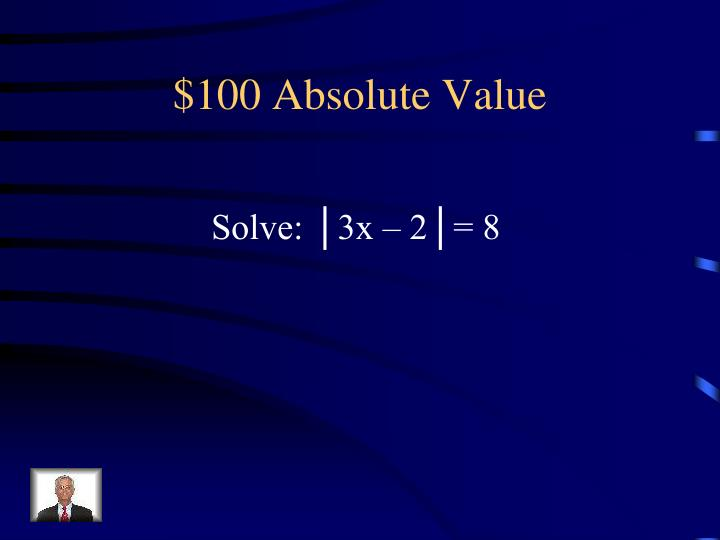 $100 Absolute Value