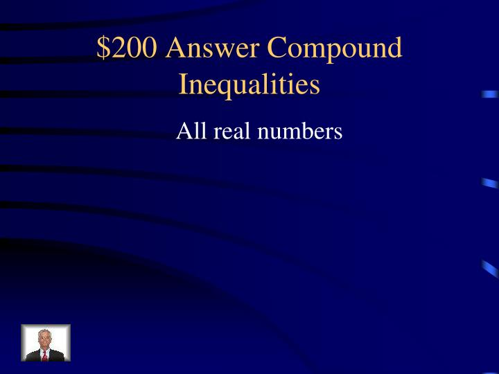 $200 Answer Compound Inequalities