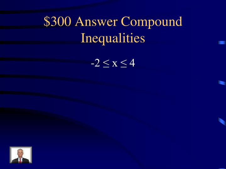 $300 Answer Compound Inequalities