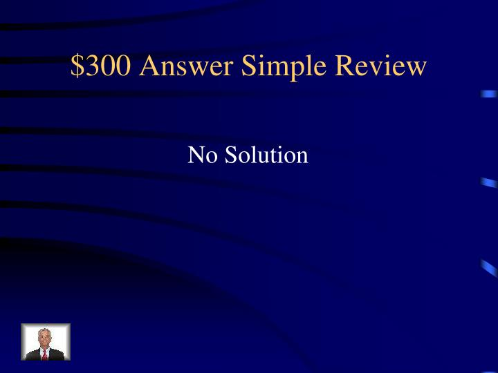 $300 Answer Simple Review