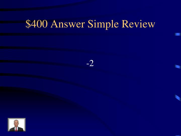 $400 Answer Simple Review
