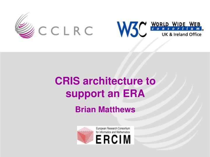 CRIS architecture to support an ERA